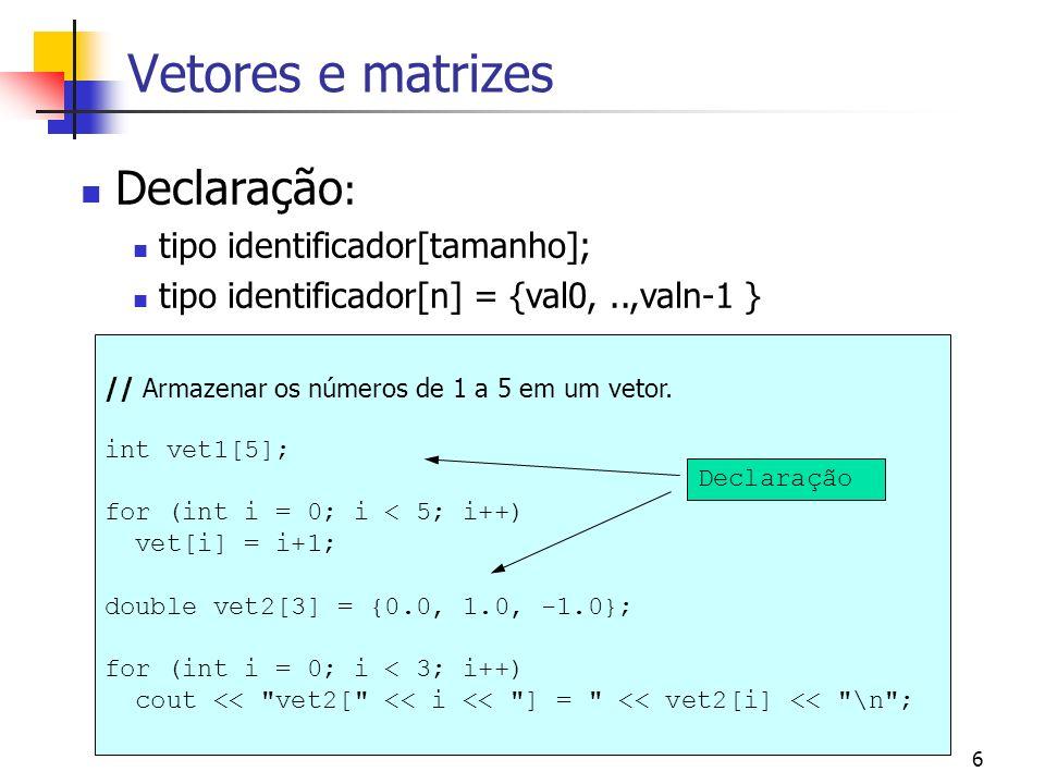 Vetores e matrizes Declaração: tipo identificador[tamanho];